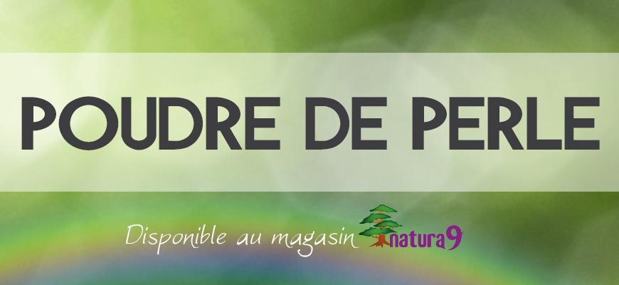 La poudre de perle est disponible dans votre magasin Natura 9